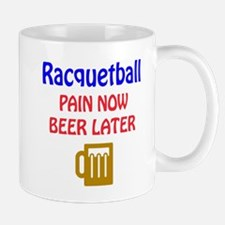 Racquetball Pain now Beer later Mug