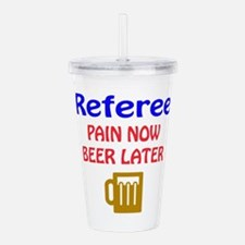 Referee Pain now Beer Acrylic Double-wall Tumbler