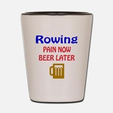 Rowing Pain now Beer later Shot Glass