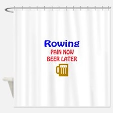 Rowing Pain now Beer later Shower Curtain