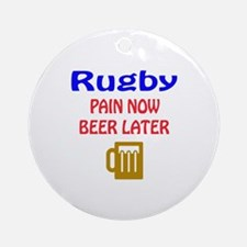 Rugby Pain now Beer later Round Ornament