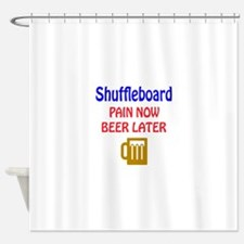 Shuffleboard Pain now Beer later Shower Curtain