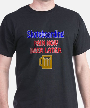Skateboarding Pain now Beer later T-Shirt