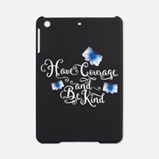 Have Courage and Be Kind iPad Mini Case