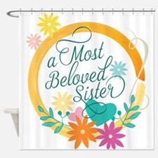 A Most Beloved Sister Shower Curtain