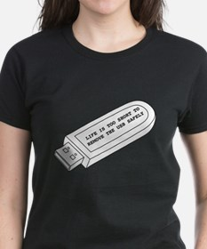 Life is too short to remove the USB safely T-Shirt