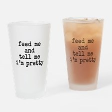feed me and tell me im pretty Drinking Glass