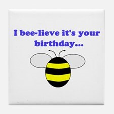 I BEE-LIEVE IT'S YOUR BIRTHDAY... Tile Coaster