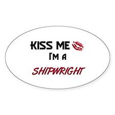 Kiss Me I'm a SHIPWRIGHT Oval Decal