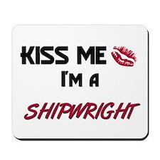 Kiss Me I'm a SHIPWRIGHT Mousepad