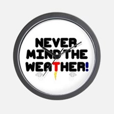 NEVER MIND THE WEATHER! V Wall Clock