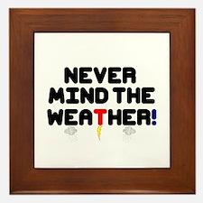 NEVER MIND THE WEATHER! V Framed Tile