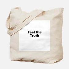 Feel the Truth Tote Bag