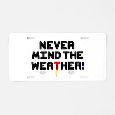 NEVER MIND THE WEATHER! V Aluminum License Plate