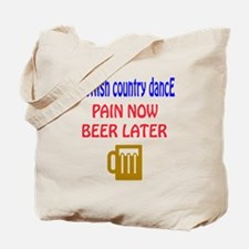 Scottish Country dance Pain now Beer late Tote Bag