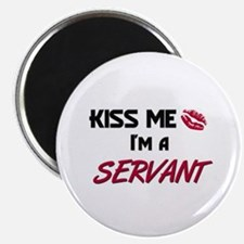 "Kiss Me I'm a SERVANT 2.25"" Magnet (10 pack)"