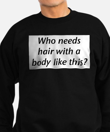 Who Needs Hair? Sweatshirt