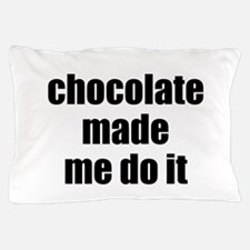 chocolate made me do it Pillow Case