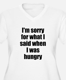 Im sorry for what I said when I was hungry Plus Si