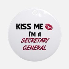 Kiss Me I'm a SECRETARY GENERAL Ornament (Round)