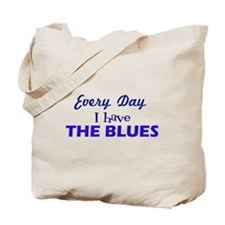 Everyday I have The Blues Tote Bag