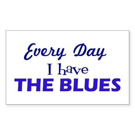 Everyday I have The Blues Sticker