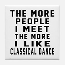 I Like More Classical Dance Tile Coaster