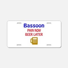 Bassoon Pain now Beer later Aluminum License Plate