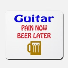 guitar Pain now Beer later Mousepad