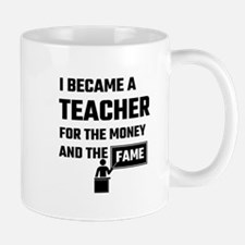 I Became A Teacher For The Money And The Fame Mugs