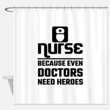 Nurse, Because Even Doctors Need H Shower Curtain