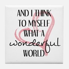 WHAT A WONDERFUL WORLD Tile Coaster