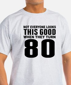 Look This Good 80th Birthday T-Shirt