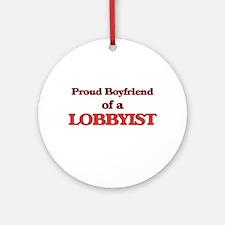 Proud Boyfriend of a Lobbyist Round Ornament
