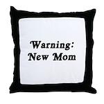 Warning: New Mom Throw Pillow