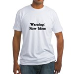 Warning: New Mom Fitted T-Shirt