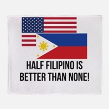 Half Filipino Is Better Than None Throw Blanket