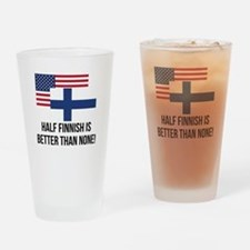 Half Finnish Is Better Than None Drinking Glass