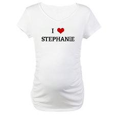 I Love STEPHANiE Shirt