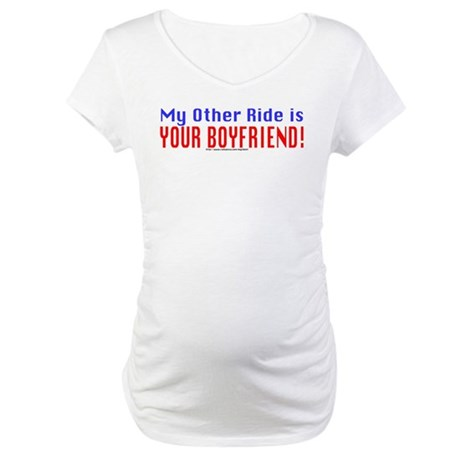 My Other Ride is Your Boyfriend Maternity T-Shirt