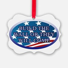BUILD THE WALL OR THEY WILL COME Ornament
