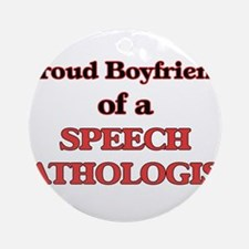 Proud Boyfriend of a Speech Patholo Round Ornament