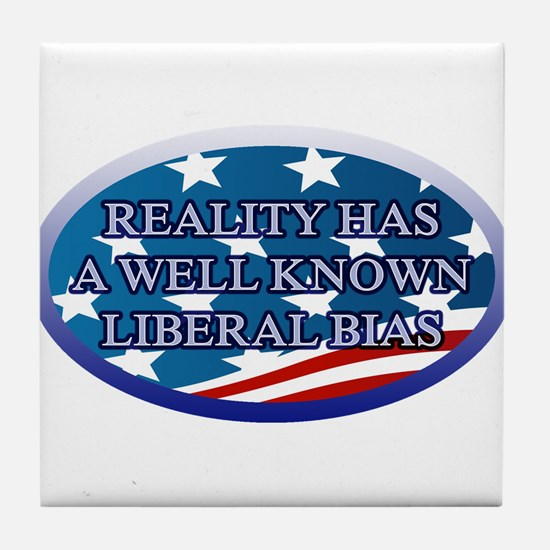 REALITY HAS A WELL KNOWN LIBERAL BIAS Tile Coaster