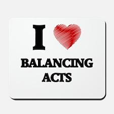 I Love BALANCING ACTS Mousepad