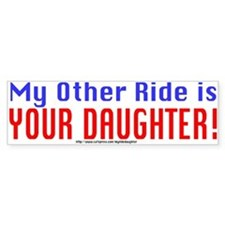 My Other Ride is YOUR DAUGHTER! Bumper Car Sticker