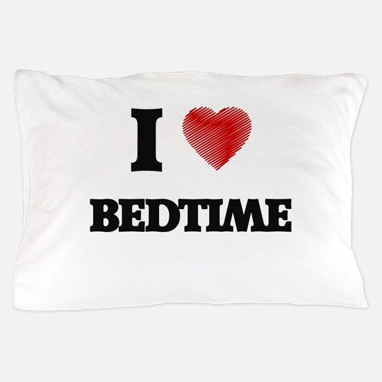 I Love BEDTIME Pillow Case