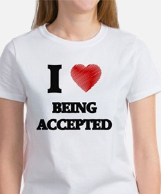 I Love BEING ACCEPTED T-Shirt