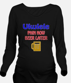 Ukulele Pain now Bee Long Sleeve Maternity T-Shirt
