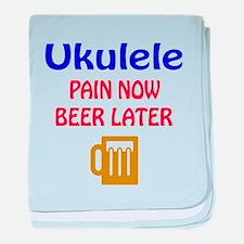 Ukulele Pain now Beer later baby blanket