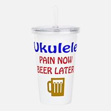 Ukulele Pain now Beer Acrylic Double-wall Tumbler